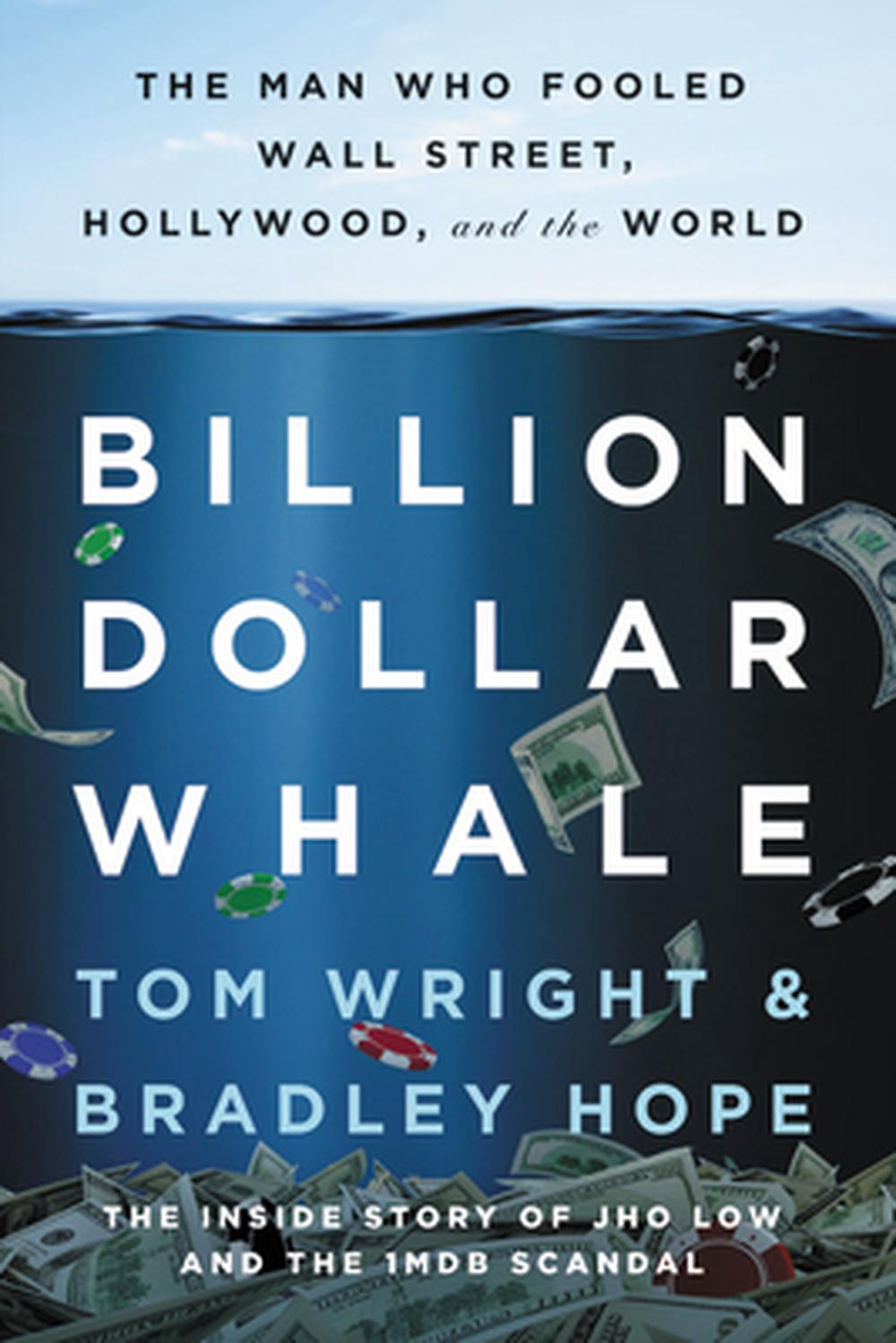 Billion Dollar Whale: The Man Who Fooled Wall Street, Hollywood, and the World by Bradley Hope, ISBN: 9780316453479