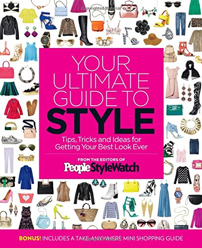 Your Ultimate Guide to StyleTips, Tricks and Ideas for Getting Your Best Lo... by Editors of People Stylewatch, ISBN: 9781618933935
