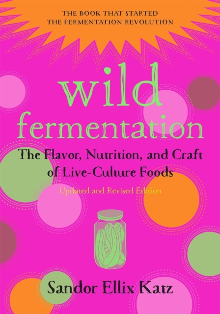 Wild FermentationThe Flavor, Nutrition, and Craft of Live-Cultur...