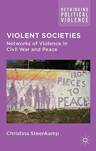 Violent Societies: Networks of Violence in Civil War and Peace (Rethinking Political Violence) by Christina Steenkamp, ISBN: 9780230272033