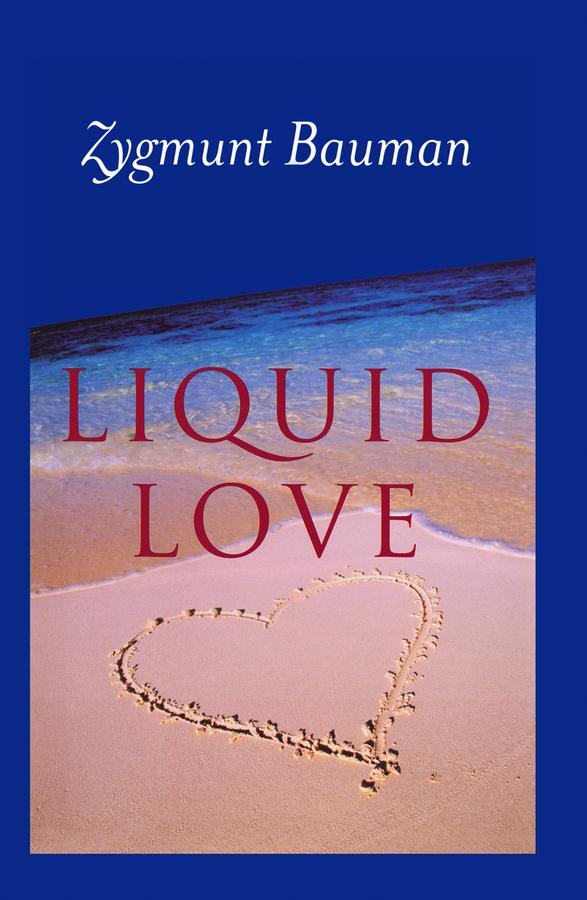 Liquid Love by Zygmunt Bauman, ISBN: 9780745655789