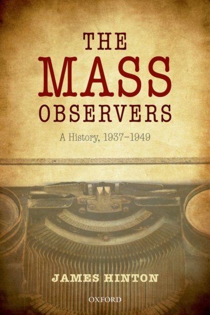 The Mass Observers: A History, 1937-1949 by James Hinton, ISBN: 9780199671045