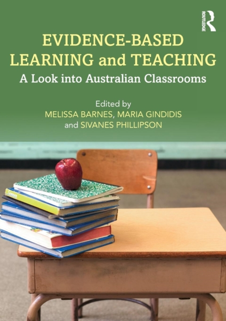 Evidence-Based Learning and Teaching: A Look into Australian Classrooms by Melissa Barnes, ISBN: 9780815355700