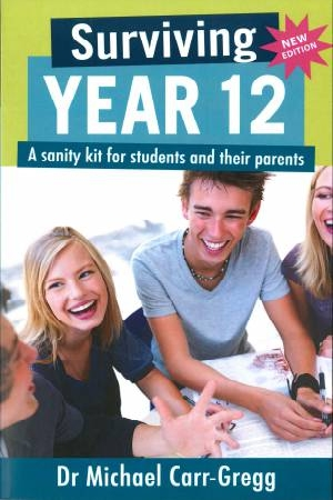 Surviving Year 12: A Sanity Kit for Students and Their Parents by Carr-Gregg, Michael; Shale, Erin, ISBN: 9781921462443