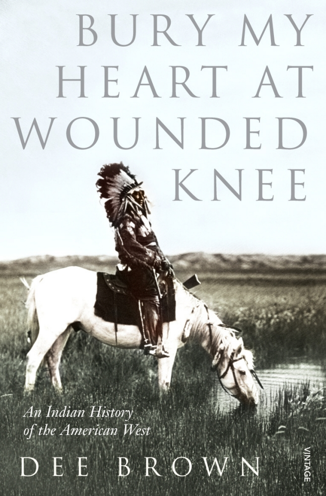 Bury My Heart At Wounded Knee: An Indian History of the American West by Dee Brown, ISBN: 9780099526407