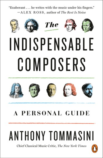 The Indispensable Composers by Anthony Tommasini, ISBN: 9780698150133