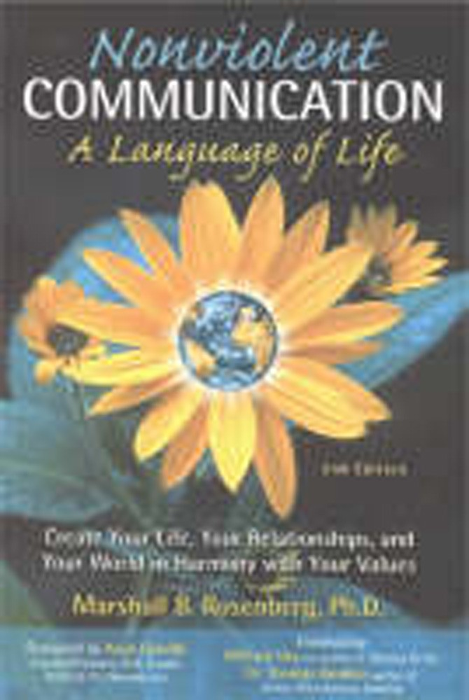 Nonviolent Communication: A Language of Life: Create Your Life, Your Relationships, and Your World in Harmony with Your Values by Marshall B. Rosenberg, ISBN: 9781892005038