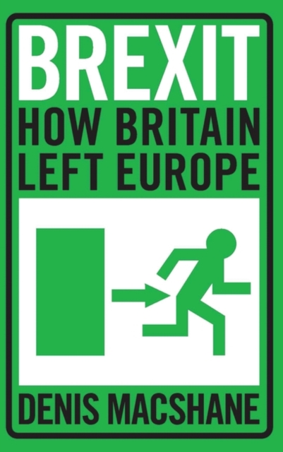 Brexit: How Britain left Europe by Denis MacShane, ISBN: 9781784537845