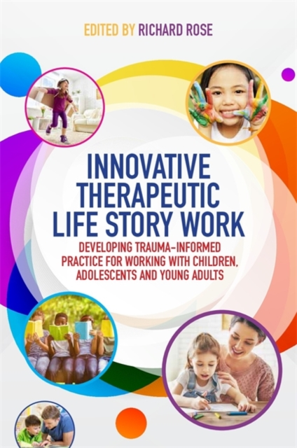 Innovative Therapeutic Life Story WorkDeveloping Trauma-Informed Practice for Working...