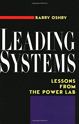 Leading Systems by Barry Oshry, ISBN: 9781576750728