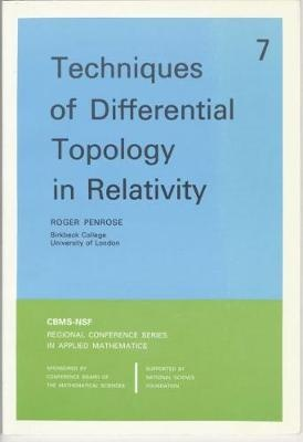 Techniques of Differential Topology in Relativity (CBMS-NSF Regional Conference Series in Applied Mathematics) by Roger Penrose, ISBN: 9780898710052