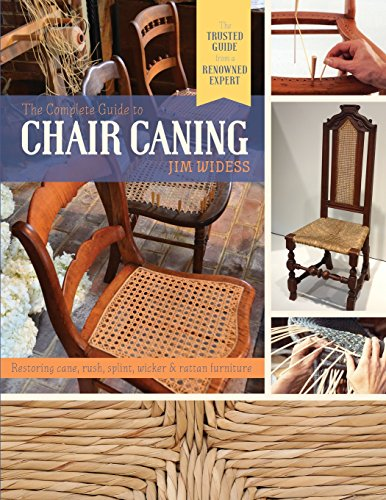 The Complete Guide to Chair Caning: Restoring Cane, Rush, Splint, Wicker & Rattan Furniture by James Widess, ISBN: 9781626546240
