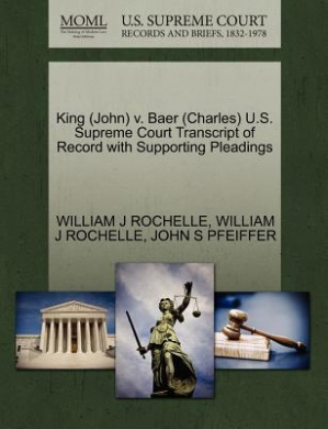 King (John) V. Baer (Charles) U.S. Supreme Court Transcript of Record with Supporting Pleadings