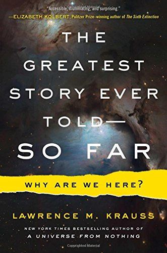 The Greatest Story Ever Told . . . So Far by Lawrence M. Krauss, ISBN: 9781476777610