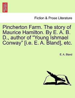 """Pincherton Farm. the Story of Maurice Hamilton. by E. A. B. D., Author of """"Young Ishmael Conway"""" [I.E. E. A. Bland], Etc. by E. A. Bland, ISBN: 9781241200008"""