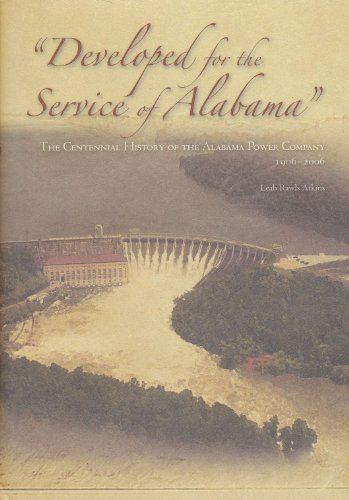 Developed for the Service of Alabama the Centennial History of the Alabama Power Company 1906-2006