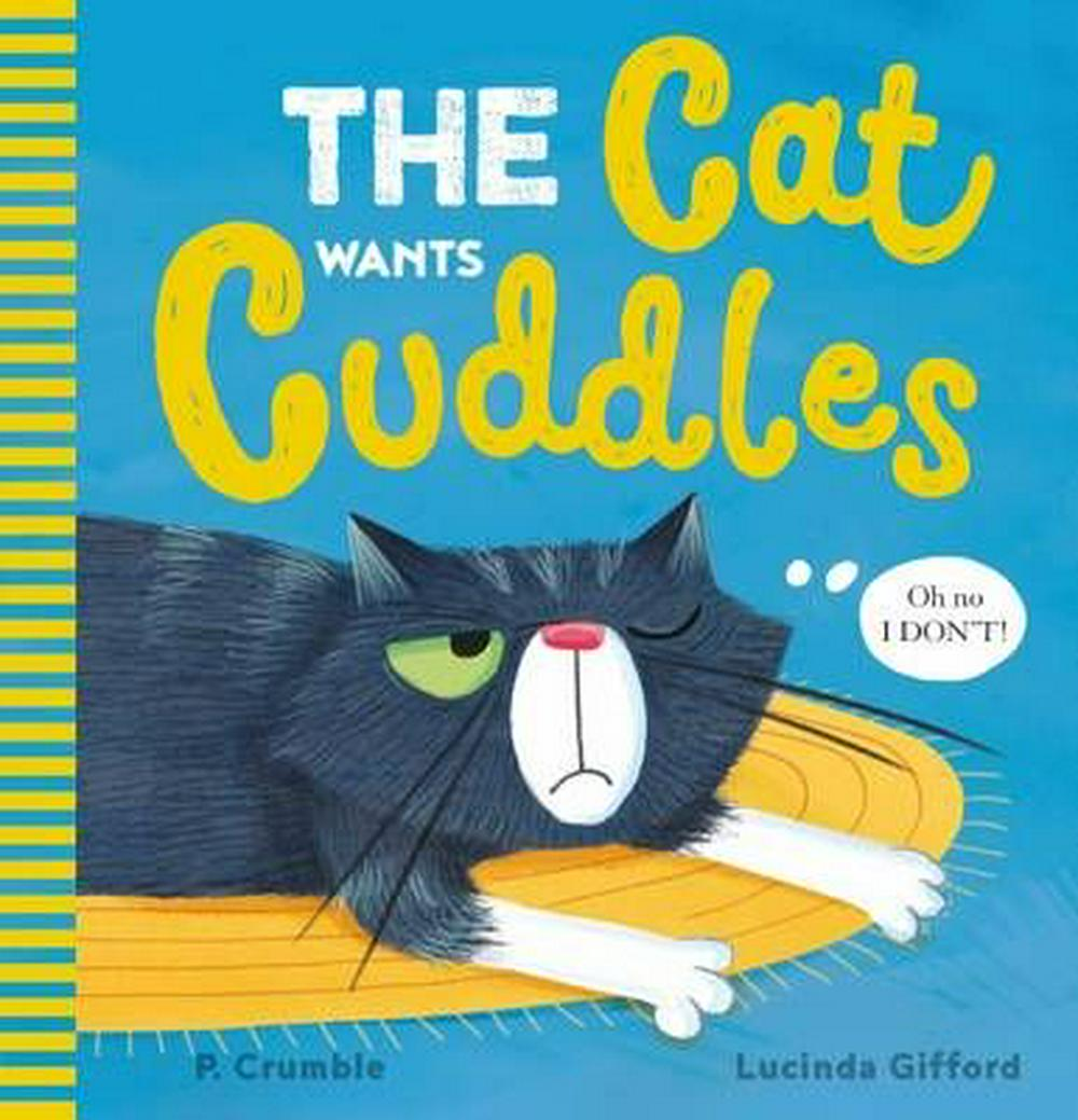 Cat Wants Cuddles by P Crumble,Lucinda Gifford, ISBN: 9781743811412