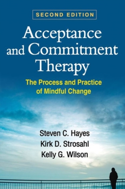 Acceptance and Commitment Therapy, Second EditionThe Process and Practice of Mindful Change