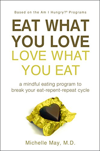 Eat What You Love Love What You Eat by M.D.  Michelle May, ISBN: 9781934076248