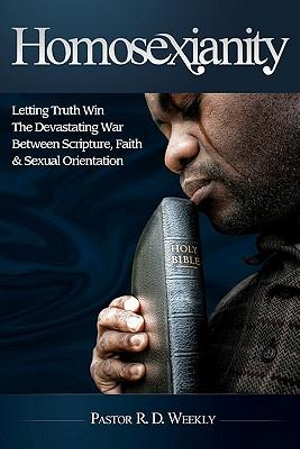 Homosexianity: Letting Truth Win The Devastating War Between Scripture, Faith & Sexual Orientation