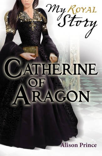Catherine of Aragon by Alison Prince, ISBN: 9781407120713