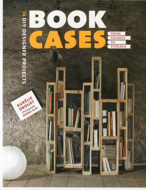 Bookcases: From Salvage to Storage (DIY Designer Projects) by Aurélie Drouet, ISBN: 9781902686820