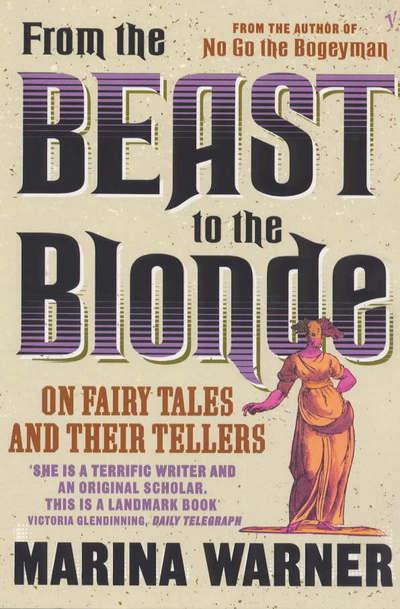 From The Beast To The Blonde: On Fairy Tales and Their Tellers by Marina Warner, ISBN: 9781409028697