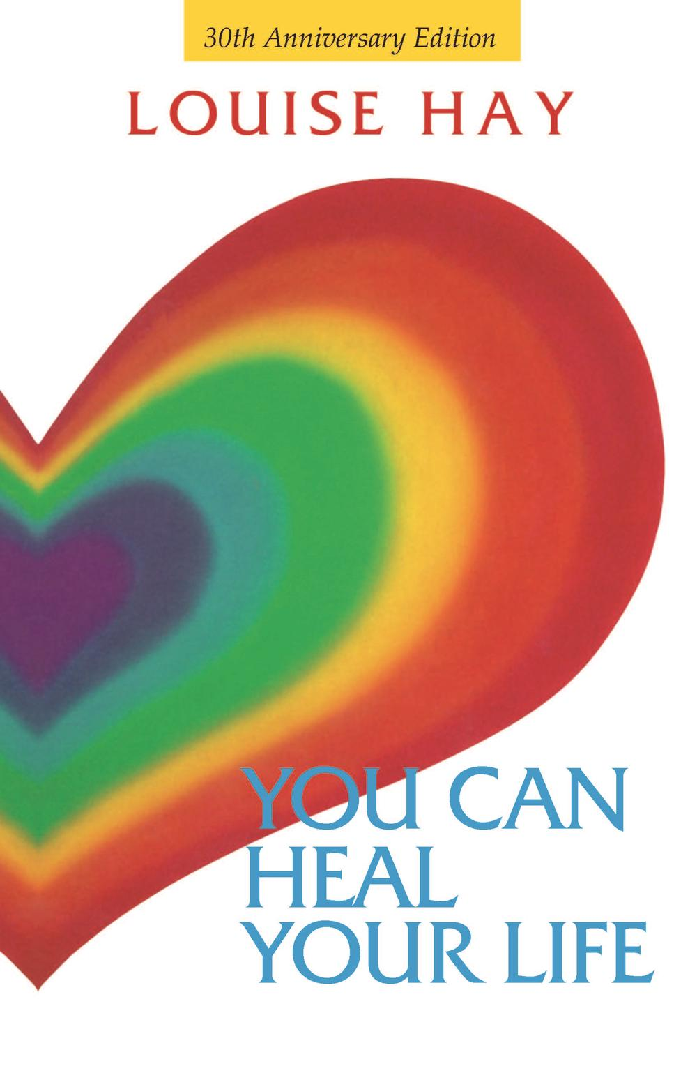 You Can Heal Your Life 30th Anniversary Edition by Louise Hay, ISBN: 9781401950842