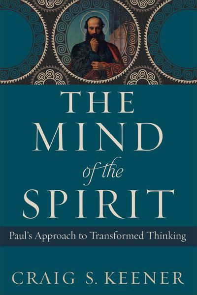 The Mind of the SpiritPaul's Approach to Transformed Thinking by Craig S. Keener, ISBN: 9780801097768