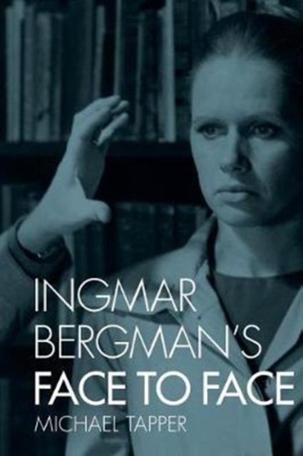 Ingmar Bergman's Face to Face by Michael Tapper, ISBN: 9780231176538