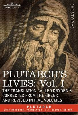 Plutarch's Lives: Vol. I - The Translation Called Dryden's Corrected from the Greek and Revised in Five Volumes
