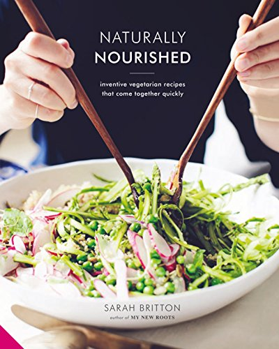 Naturally Nourished: Vibrant Meals That Come Together Quickly