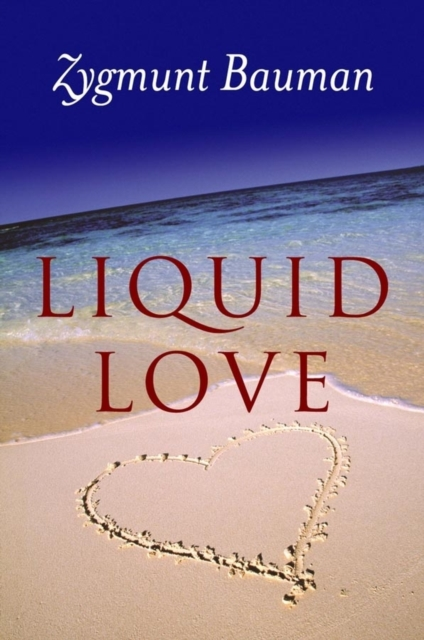 Liquid Love: On the Frailty of Human Bonds by Zygmunt Bauman, ISBN: 9780745624891