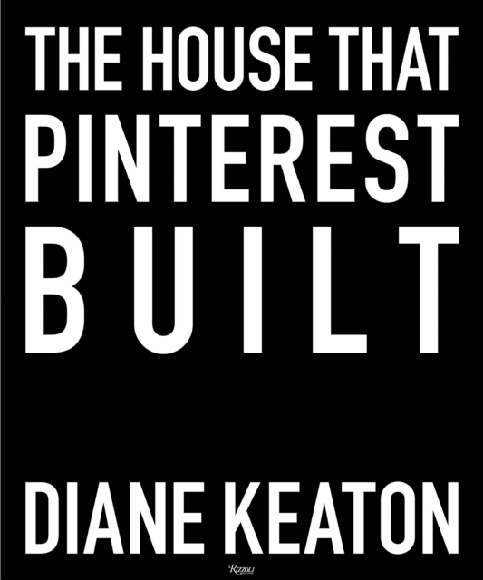 The House That Pinterest Built by Diane Keaton, ISBN: 9780847860005
