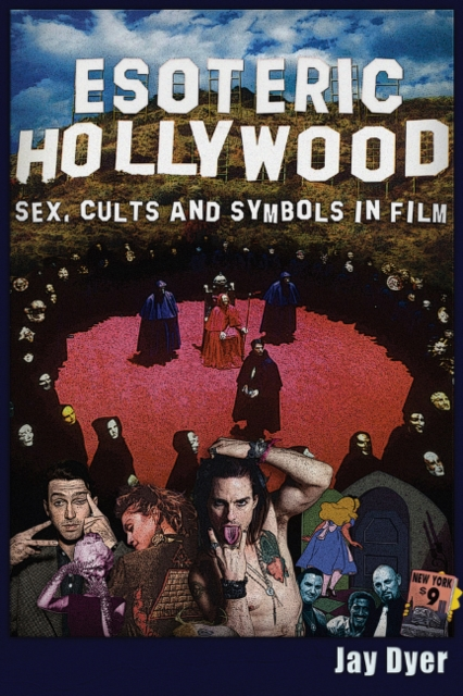 Esoteric Hollywood:: Sex, Cults and Symbols in Film by Jay Dyer, ISBN: 9781634240772
