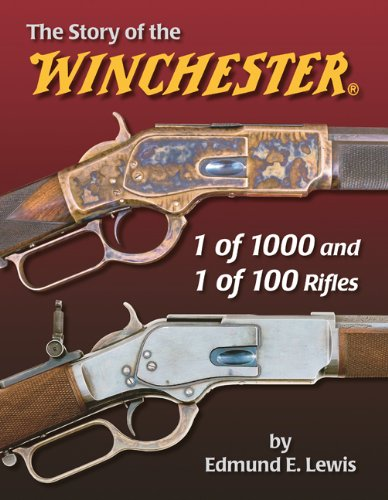 The Story of the Winchester 1 of 1000 and 1 of 100 Rifles
