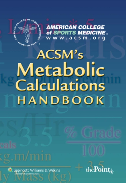 ACSM's Metabolic Calculations Handbook by American College of Sports Medicine, ISBN: 9780781742382
