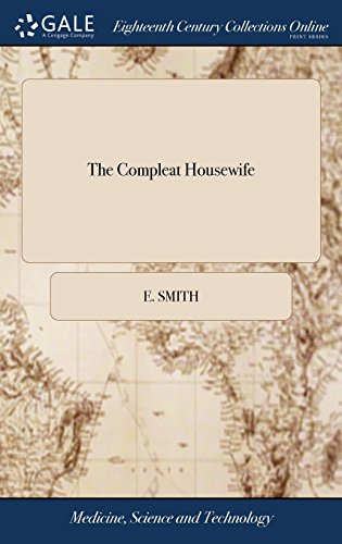 The Compleat Housewife: Or, Accomplish'd Gentlewoman's Companion: Being a Collection of Upwards of six Hundred of the Most Approved Receipts With The Ninth Edition, With Very Large Additions;