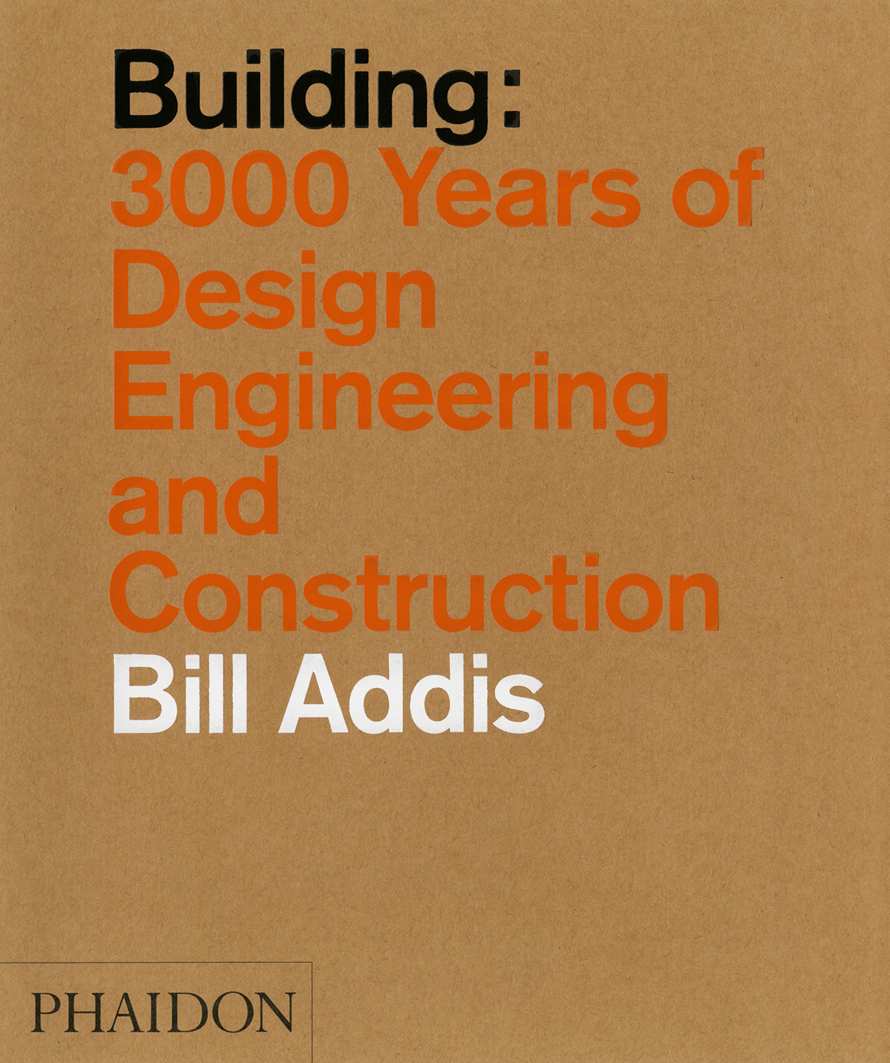 Building: 3000 Years of Design, Engineering and Construction by Addis Bill, ISBN: 9780714869391