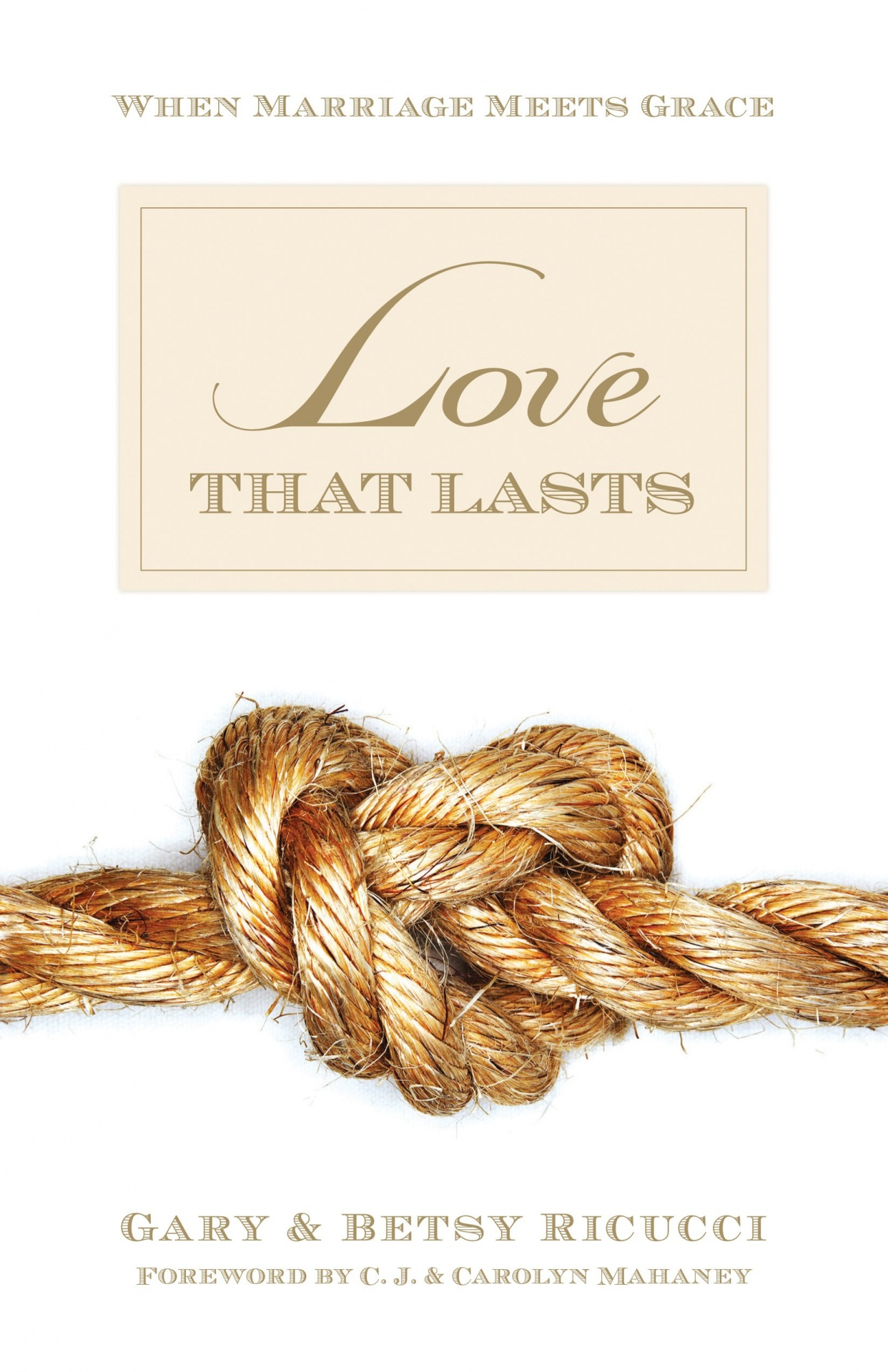 Love That Lasts: When Marriage Meets Grace by Gary Ricucci, ISBN: 9781581347821