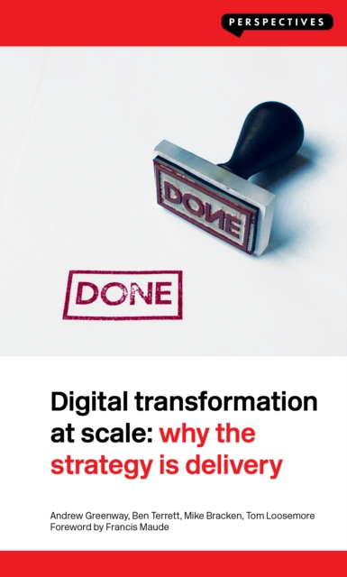 Digital Transformation at Scale: Why the Strategy Is Delivery (Perspectives) by Andrew Greenway, ISBN: 9781907994784