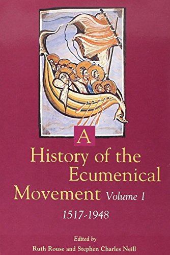A History of the Ecumenical Movement, 1517-1948: v. 1