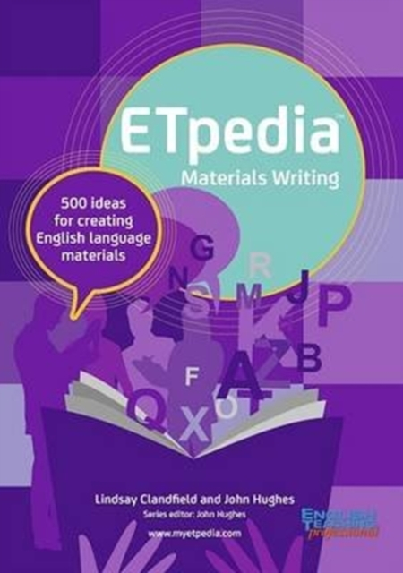 ETpedia Materials Writing: 500 Ideas for Creating English Language Materials by Lindsay Clandfield, John Hughes, ISBN: 9781911028628
