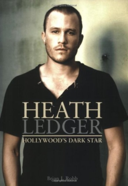 Heath Ledger: Hollywood's Dark Star