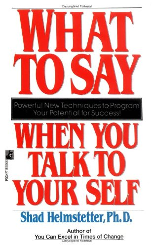 What to Say When You Talk to Your Self: The Major New Breakthrough to Managing People, Yourself, and Success