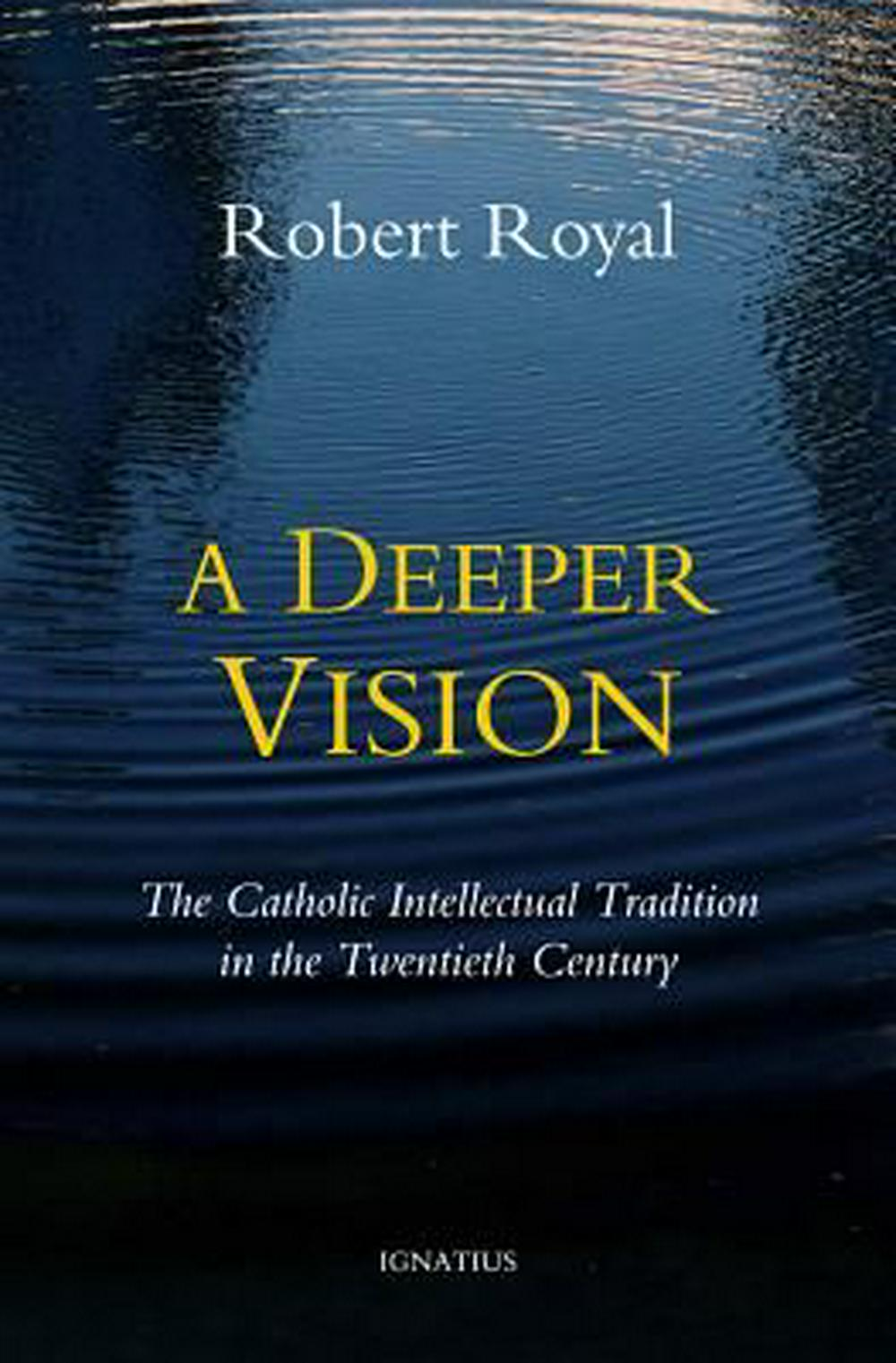A Deeper VisionThe Catholic Intellectual Tradition in the Twen...
