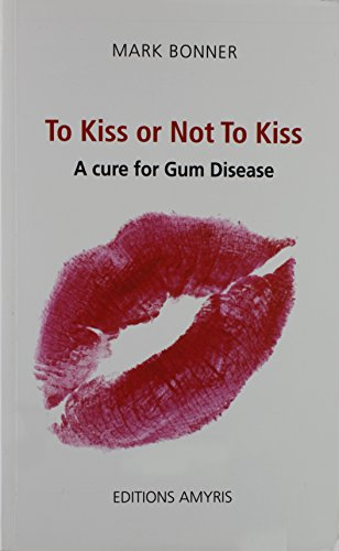 To Kiss or Not To Kiss. A cure for Gum Disease by Mark Bonner, ISBN: 9782875520166