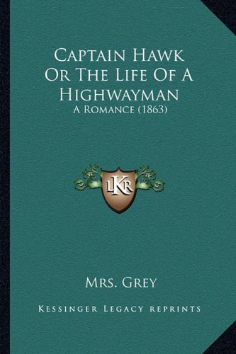 Captain Hawk or the Life of a Highwayman by Mrs Grey, ISBN: 9781164596158