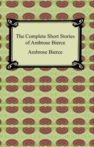 The Complete Short Stories of Ambrose Bierce by Ambrose Bierce, ISBN: 9781420930498