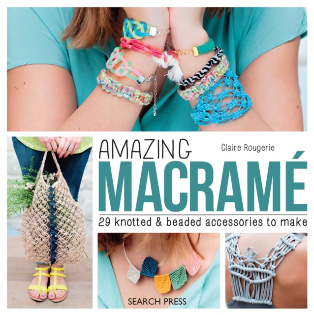 Amazing Macrame29 Knotted and Beaded Accessories to Make by Claire Rougerie, ISBN: 9781782213567